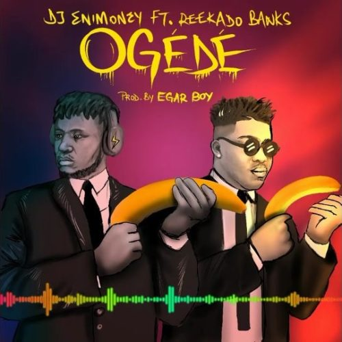 "DJ Enimoney And Reekado Banks' New Song ""Ogede"" Is Out!"